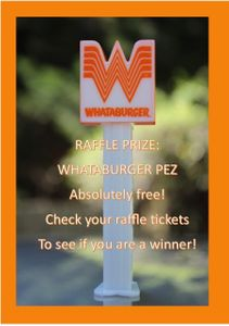 January - March 2019, Winners received the NEW WHATABURGER PEZ, ABSOLUTELY FREE! Always fun stuff! Winners: Bob Elfsboro, Mary Ellen Langwin, Beckie Sandler, Dotty Smythe, Jeff Hanson, Selma Jacks. CONGRATULATIONS!