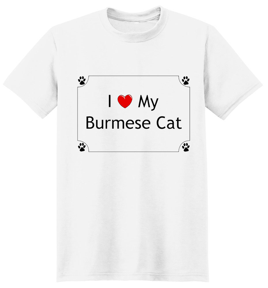 Burmese Cat T-Shirt - I love my