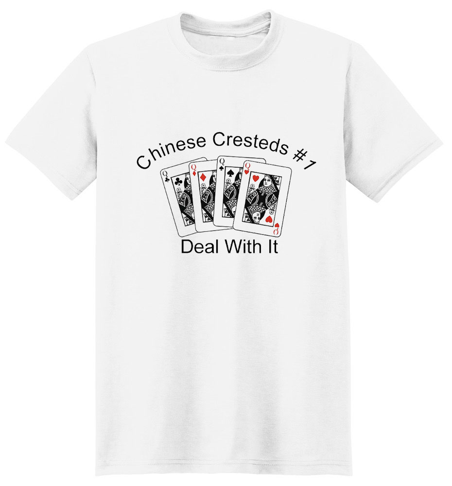 Chinese Crested T-Shirt - #1... Deal With It