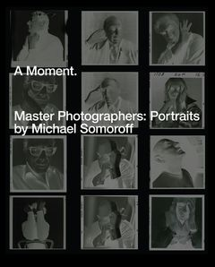 A Moment. Master Photographers: Portraits by Michael Somoroff