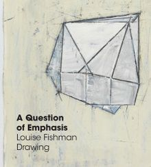 A Question of Emphasis: Louise Fishman Drawing