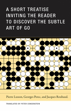 A Short Treatise Inviting the Reader to Discover the Subtle Art of Go