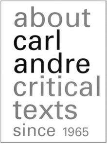 About Carl Andre: Critical Texts Since 1965