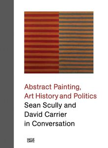 Abstract Painting, Art History and Politics: Sean Scully and David Carrier in Conversation