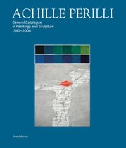 Achille Perilli: General Catalogue of Paintings and Sculpture 1945–2016
