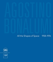 Agostino Bonalumi: All the Shapes of Space