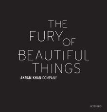 Akram Khan: The Fury of Beautiful Things