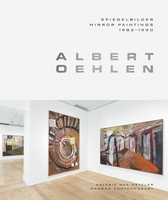 Albert Oehlen: Mirror Paintings 1982–1990