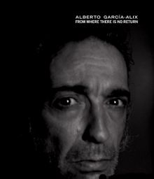 Alberto García-Alix: From Where There Is No Return