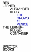 Alexander Kluge & Ben Lerner: The Snows of Venice