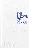 Ben Lerner & Alexander Kluge: The Snows of Venice