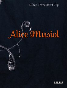 Alice Musiol: When Tears Don't Cry