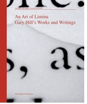 An Art of Limina: Gary Hill's Works and Writings