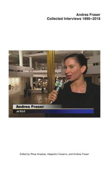 Andrea Fraser: Collected Interviews, 1990–2018