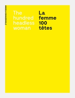 Angela Grauerholz: La femme 100 têtes / The Hundred Headless Woman