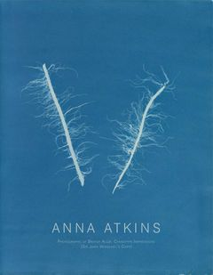 Anna Atkins: Photographs of British Algæ