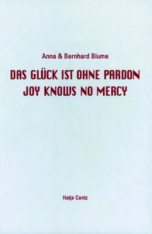 Anna & Bernhard Blume: Joy Knows No Mercy