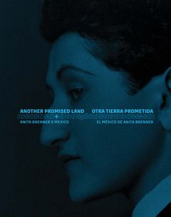 Another Promised Land: Anita Brenner's Mexico