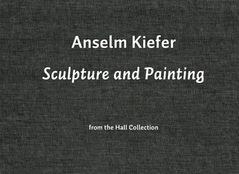 Anselm Kiefer: Sculpture & Painting
