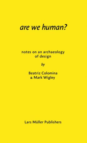 Are We Human? Notes on an Archaeology of Design