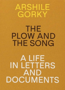 Arshile Gorky: The Plow and the Song