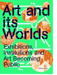 Art and Its Worlds: Exhibitions, Institutions and Art Becoming Public