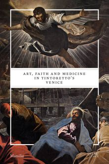 Art, Faith and Medicine in Tintoretto's Venice