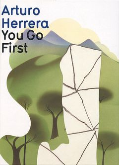 Arturo Herrera: You Go First