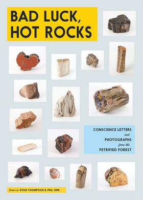 Bad Luck, Hot Rocks: Conscience Letters and Photographs from the Petrified Forest