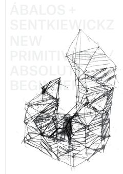 Ábalos + Sentkiewicz: New Primitivism / Absolut Beginners