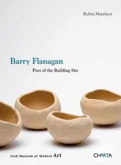 Barry Flanagan: Poet of the Building Site