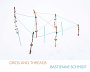 Bastienne Schmidt: Grids and Threads