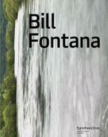 Bill Fontana: Primal Energies and the Reenactment of Sonic Projections from Schlossberg