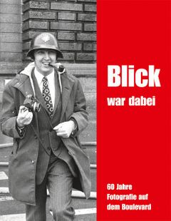 BLICK Was There: 60 Years of Tabloid Photography