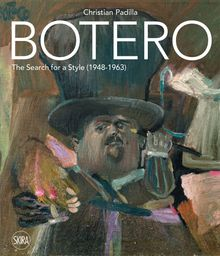 Botero: The Search for a Style (1948–1963)