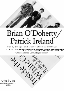 Brian O'Doherty/Patrick Ireland: Word, Image and Institutional Critique