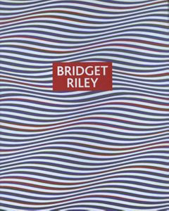 Bridget Riley: Paintings And Drawings, 1961-2004