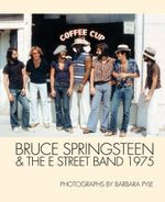 Bruce Springsteen & The E Street Band 1975: Photographs by Barbara Pyle