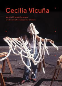 Cecilia Vicuña: Seehearing the Enlightened Failure