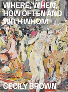 Cecily Brown: Where, When, How Often and with Whom