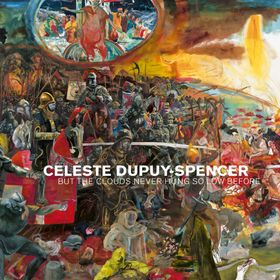 Celeste Dupuy-Spencer: But the Clouds Never Hung So Low Before