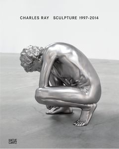 Charles Ray: Sculpture, 1997-2014