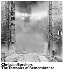 Christian Borchert: The Tectonics of Remembrance