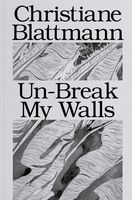 Christiane Blattmann: Un-Break My Walls