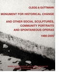 Clegg & Guttmann: Monument for Historical Change and Other Social Sculptures, Community Portraits and Spontaneous Operas