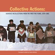 Collective Actions: Audience Recollections from the First Five Years, 1976-1981