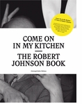 Come On In My Kitchen: The Robert Johnson Book