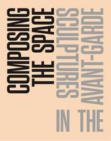 Composing the Space: Sculptures in the Avant-Garde
