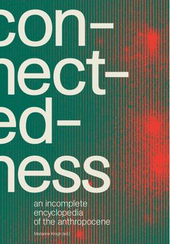 Connectedness: An Incomplete Encyclopedia of the Anthropocene
