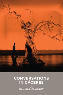 Conversations in Cáceres with Hans Ulrich Obrist